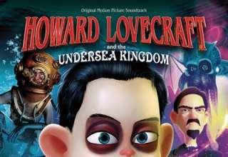 دانلود موسیقی متن انیمیشن Howard Lovecraft And The Undersea Kingdom