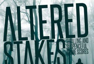 دانلود موسیقی متن فیلم Altered Stakes: Thrilling and Suspenceful Crime Scores