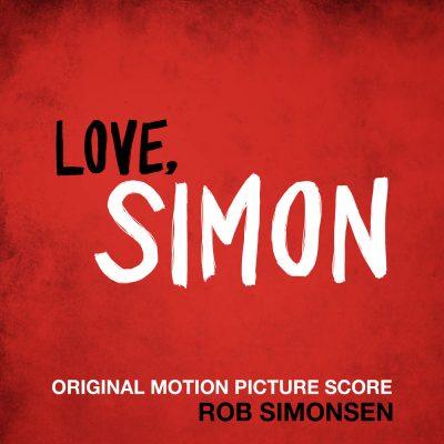 Love Simon Soundtrack By Rob Simonsen