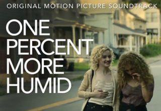 دانلود موسیقی متن فیلم One Percent More Humid