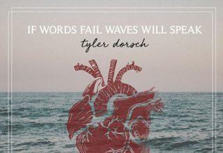دانلود آلبوم موسیقی If Words Fail Waves Will Speak توسط Tyler Dorsch