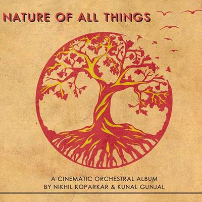 دانلود آلبوم موسیقی Nature of All Things توسط Nikhil Koparkar, Kunal Gunjal