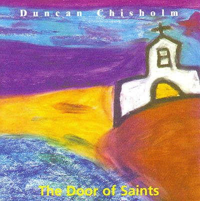 دانلود آلبوم موسیقی The Door of Saints توسط Duncan Chisholm