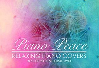 دانلود آلبوم موسیقی Relaxing Piano Covers, Vol. 2 (Best of 2017) توسط Piano Peace