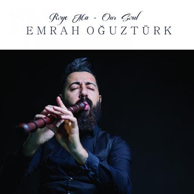 دانلود آلبوم موسیقی Roye Ma / Our Soul توسط Emrah Oğuztürk