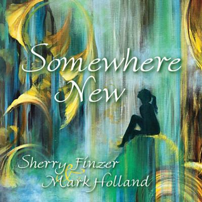 دانلود آلبوم موسیقیSomewhere New توسط Sherry Finzer, Mark Holland