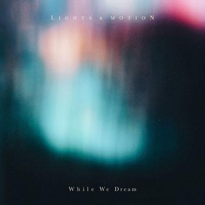 دانلود آلبوم موسیقی While We Dreamتوسط Lights & Motion