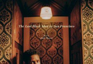 دانلود موسیقی متن فیلم The Last Black Man in San Francisco