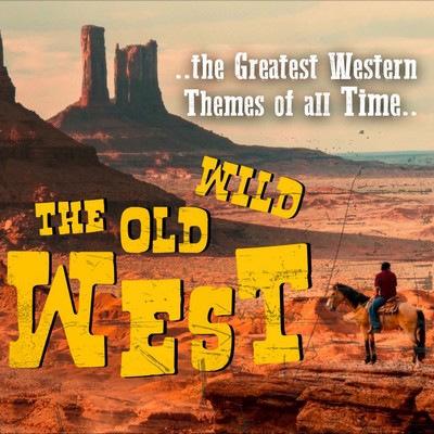 دانلود موسیقی متن فیلم The Old Wild West: The Greatest Western Themes of all Time