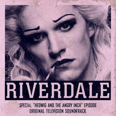 دانلود موسیقی متن سریال Riverdale: Special Episode - Hedwig and the Angry Inch the Musical