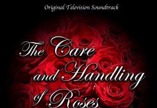 دانلود موسیقی متن سریال The Care and Handling of Roses