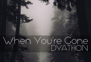 دانلود قطعه موسیقی When You're Gone توسط DYATHON