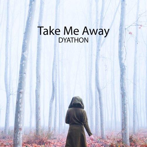 دانلود قطعه موسیقی Take Me Away توسط DYATHON
