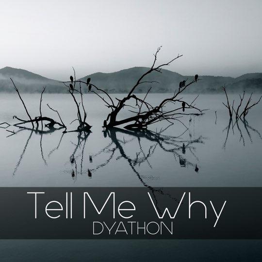 دانلود قطعه موسیقی Tell Me Why توسط DYATHON