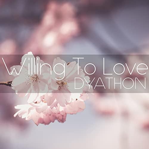 دانلود قطعه موسیقی Willing to Love توسط DYATHON