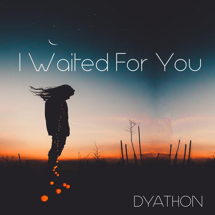 دانلود قطعه موسیقی I Waited for You توسط DYATHON