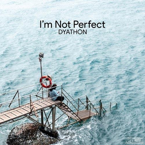 دانلود قطعه موسیقی I'm Not Perfect توسط DYATHON