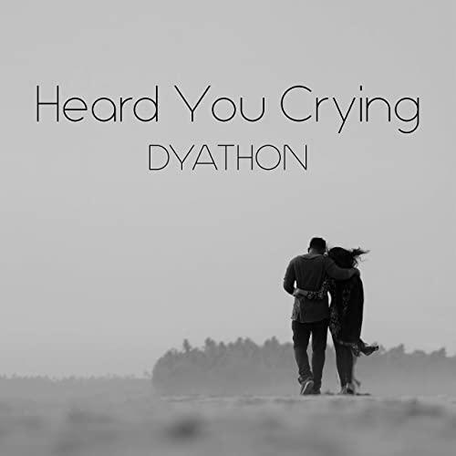 دانلود قطعه موسیقی Heard You Crying توسط DYATHON