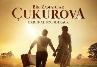 دانلود موسیقی متن سریال Bir Zamanlar Çukurova