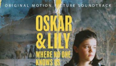 دانلود موسیقی متن فیلم Oskar & Lily: Where No One Knows Us