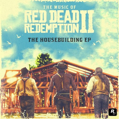 دانلود موسیقی متن بازی The Music of Red Dead Redemption II: The Housebuilding EP