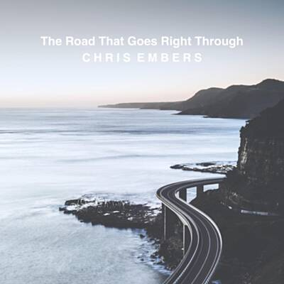 Chris Embers- The Road That Goes Right Through 2020