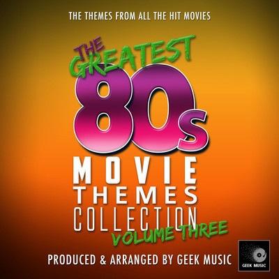 دانلود موسیقی متن فیلم The Greatest 80's Movie Themes Collection Vol. 3