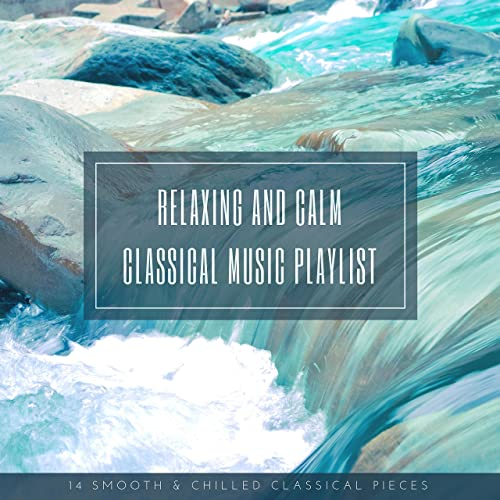 Relaxing and Calm Classical Music Playlist: 14 Smooth & Chilled Classical Pieces Chris Snelling