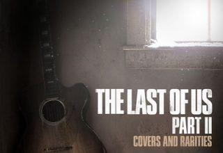 دانلود موسیقی متن بازی The Last of Us Part II: Covers and Rarities