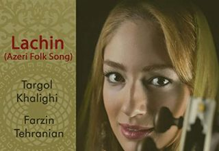 دانلود آلبوم موسیقی Lachin (Azeri Folk Song) توسط Targol Khalighi, Farzin Tehranian
